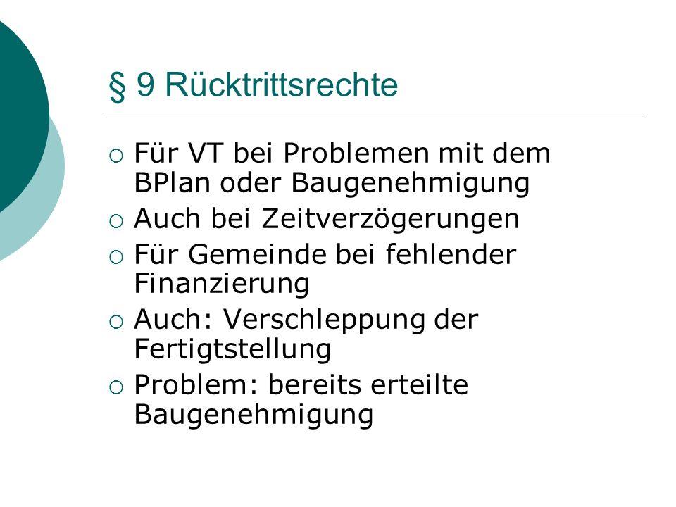 § 9 Rücktrittsrechte Für VT bei Problemen mit dem BPlan oder Baugenehmigung. Auch bei Zeitverzögerungen.