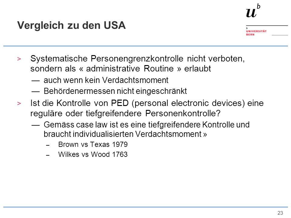Vergleich zu den USA Systematische Personengrenzkontrolle nicht verboten, sondern als « administrative Routine » erlaubt.