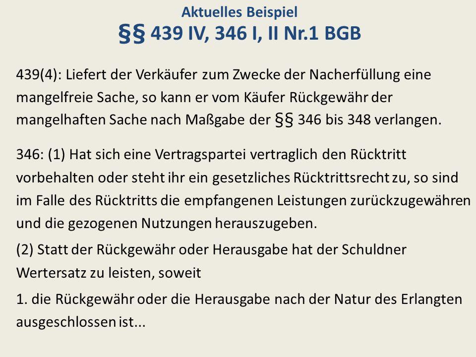 Aktuelles Beispiel §§ 439 IV, 346 I, II Nr.1 BGB