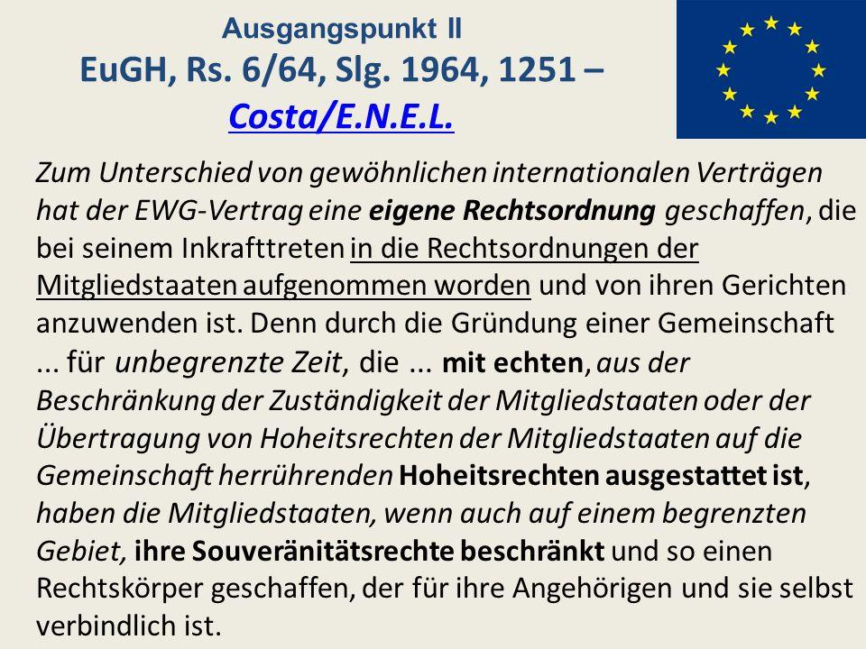 Ausgangspunkt II EuGH, Rs. 6/64, Slg. 1964, 1251 – Costa/E.N.E.L.