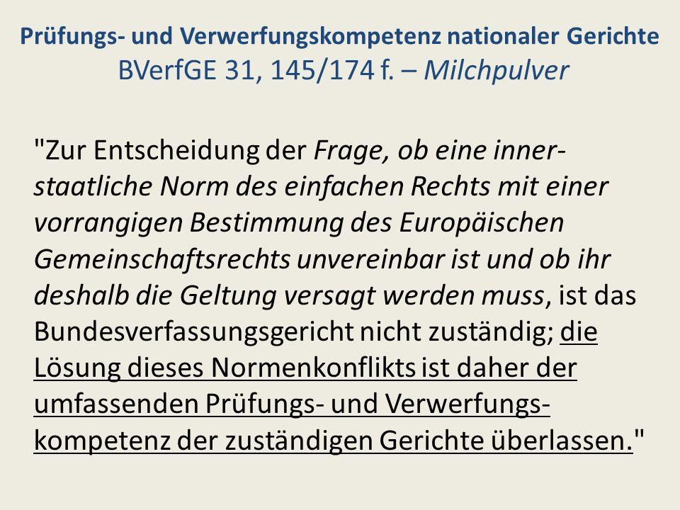 Prüfungs- und Verwerfungskompetenz nationaler Gerichte BVerfGE 31, 145/174 f. – Milchpulver