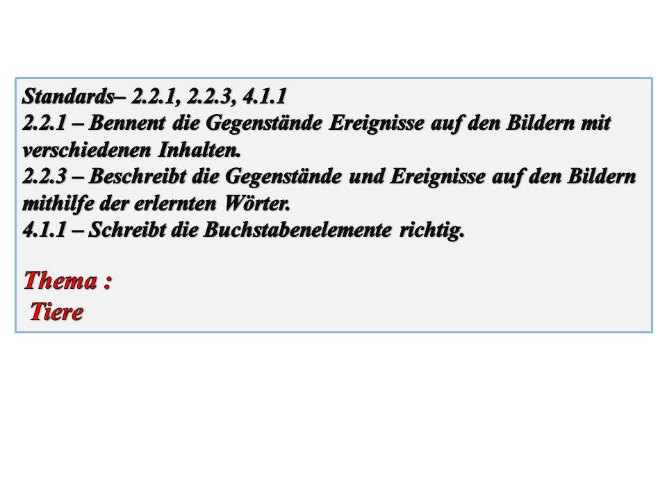Thema : Tiere Standards– 2.2.1, 2.2.3, 4.1.1