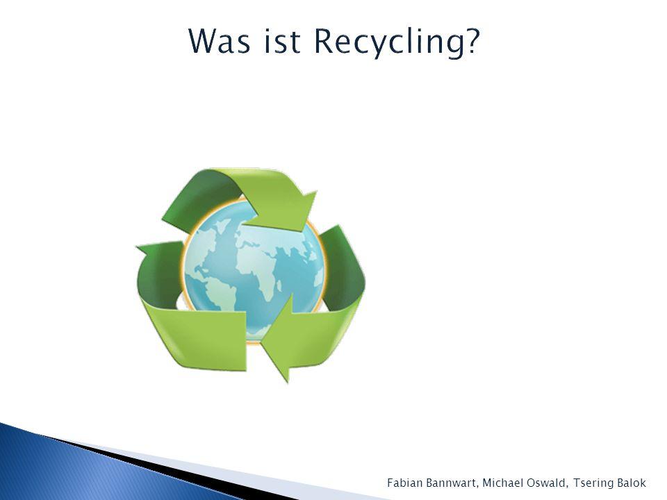 Was ist Recycling Fabian Bannwart, Michael Oswald, Tsering Balok