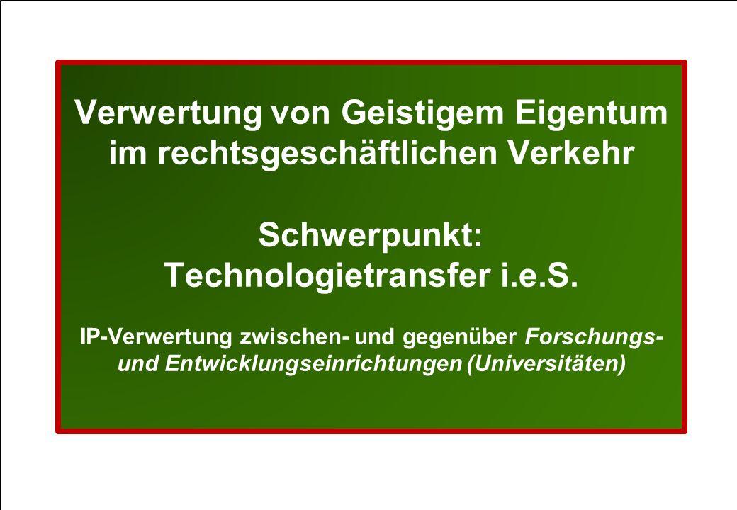 Verwertung von Geistigem Eigentum im rechtsgeschäftlichen Verkehr Schwerpunkt: Technologietransfer i.e.S.
