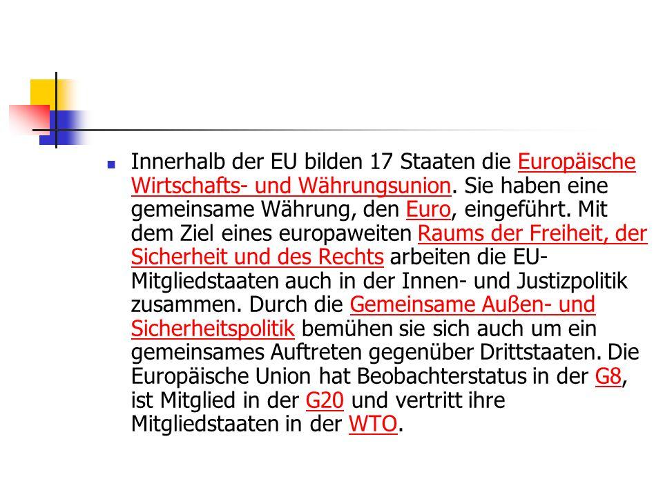 Innerhalb der EU bilden 17 Staaten die Europäische Wirtschafts- und Währungsunion.