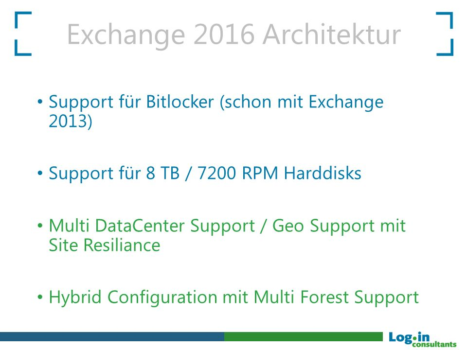 Exchange 2016 Architektur Support für Bitlocker (schon mit Exchange 2013) Support für 8 TB / 7200 RPM Harddisks.