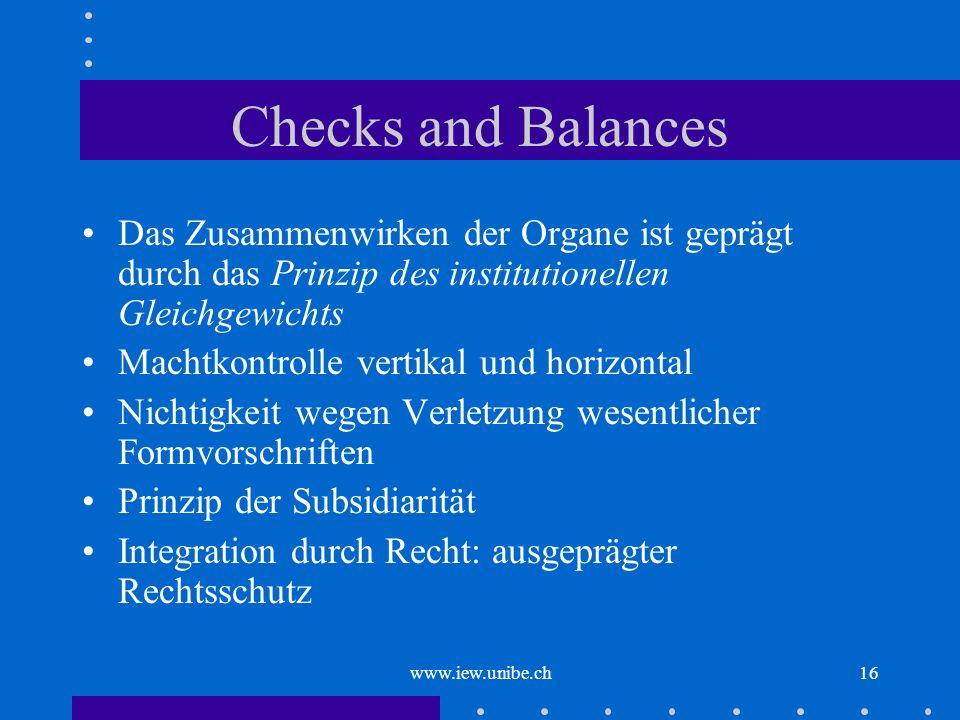 Checks and Balances Das Zusammenwirken der Organe ist geprägt durch das Prinzip des institutionellen Gleichgewichts.