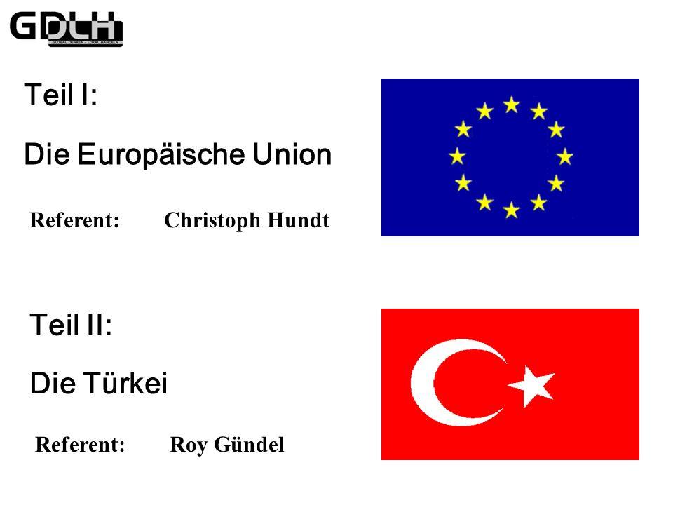 Teil I: Die Europäische Union Teil II: Die Türkei