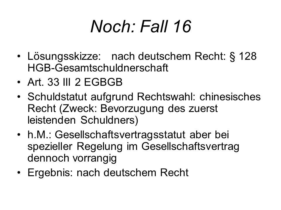 Noch: Fall 16 Lösungsskizze: nach deutschem Recht: § 128 HGB-Gesamtschuldnerschaft. Art. 33 III 2 EGBGB.