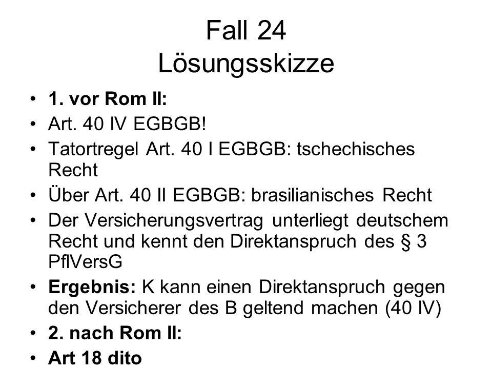 Fall 24 Lösungsskizze 1. vor Rom II: Art. 40 IV EGBGB!