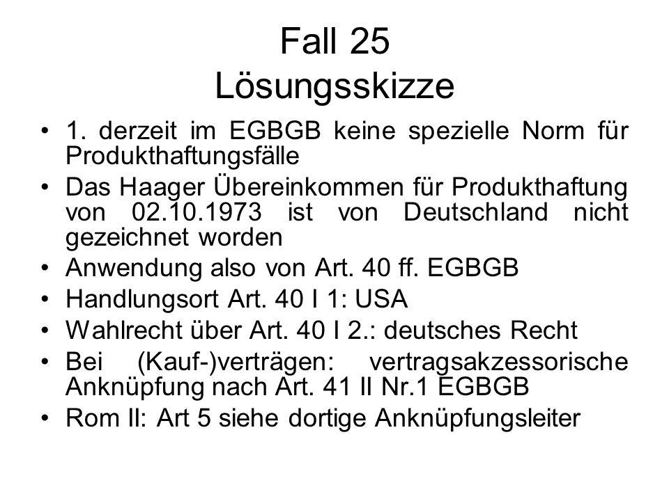 Fall 25 Lösungsskizze 1. derzeit im EGBGB keine spezielle Norm für Produkthaftungsfälle.