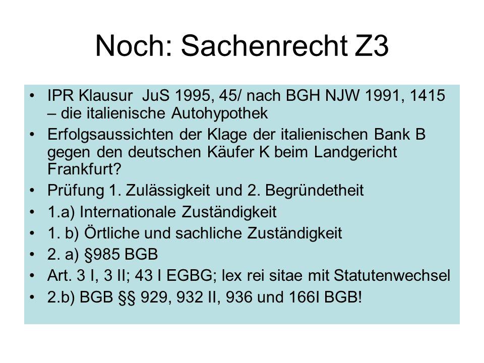Noch: Sachenrecht Z3 IPR Klausur JuS 1995, 45/ nach BGH NJW 1991, 1415 – die italienische Autohypothek.