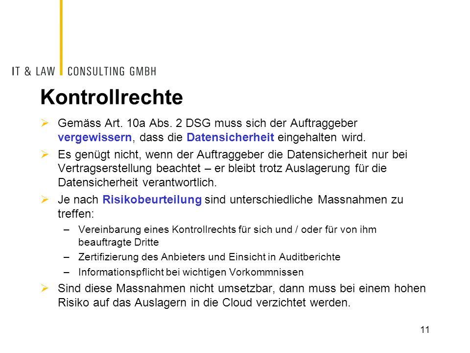 Kontrollrechte Gemäss Art. 10a Abs. 2 DSG muss sich der Auftraggeber vergewissern, dass die Datensicherheit eingehalten wird.