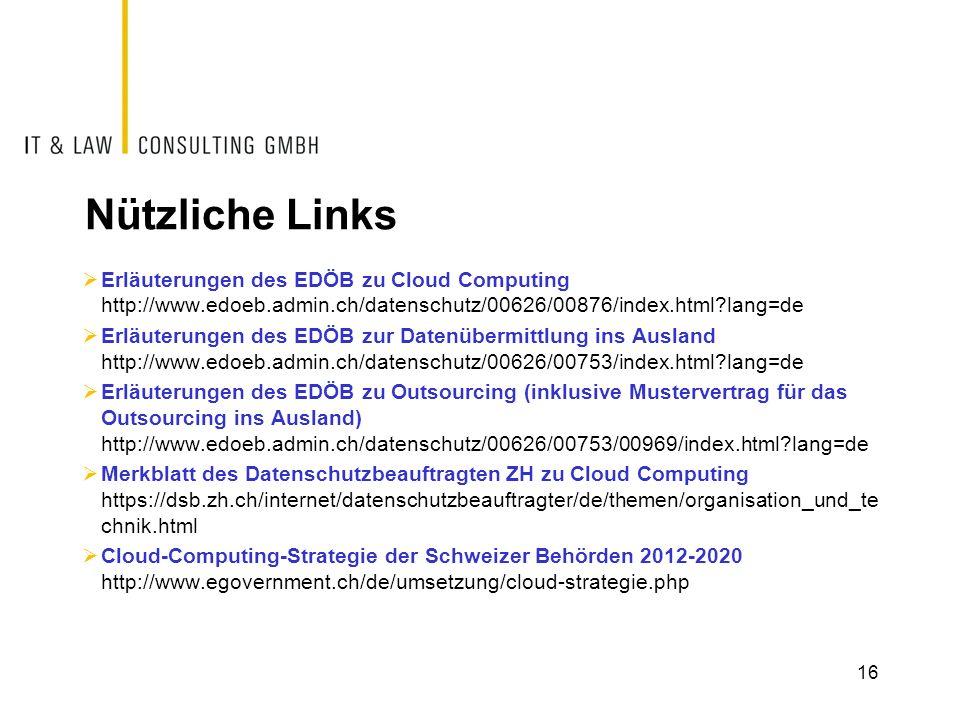 Nützliche Links Erläuterungen des EDÖB zu Cloud Computing http://www.edoeb.admin.ch/datenschutz/00626/00876/index.html lang=de.