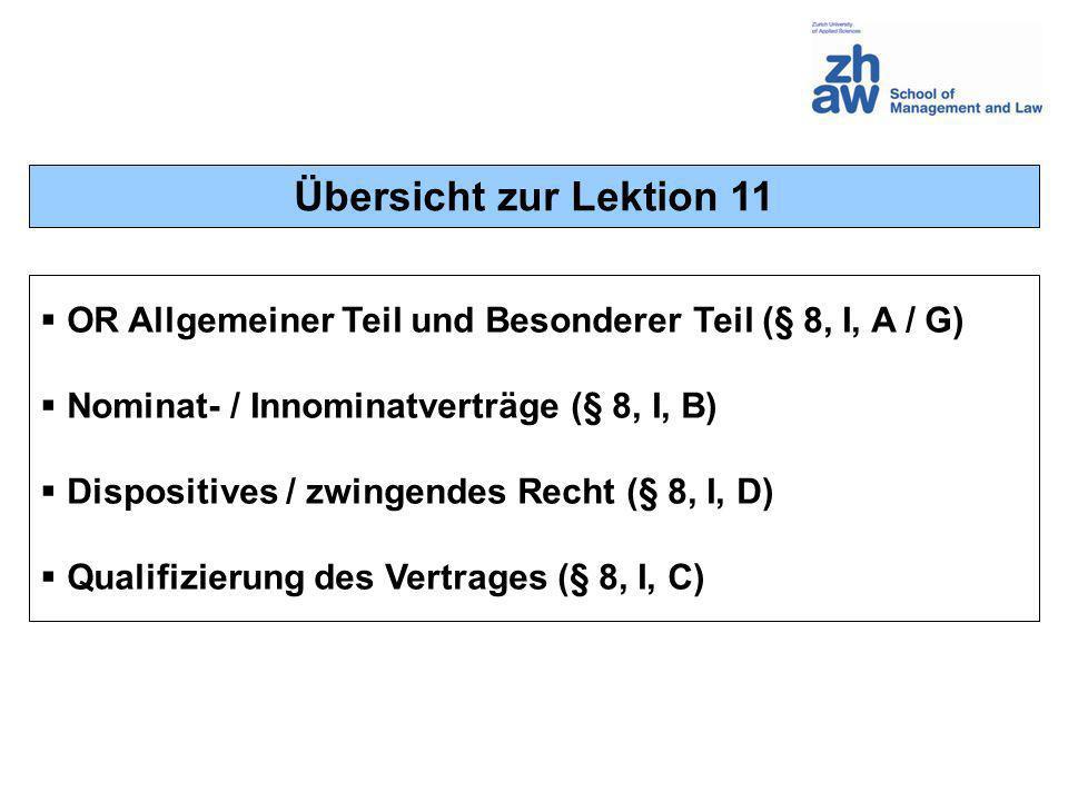 Übersicht zur Lektion 11 OR Allgemeiner Teil und Besonderer Teil (§ 8, I, A / G) Nominat- / Innominatverträge (§ 8, I, B)