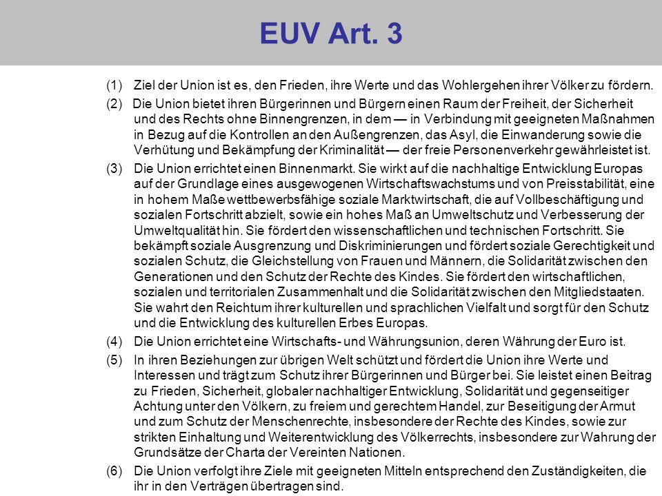 EUV Art. 3 Ziel der Union ist es, den Frieden, ihre Werte und das Wohlergehen ihrer Völker zu fördern.