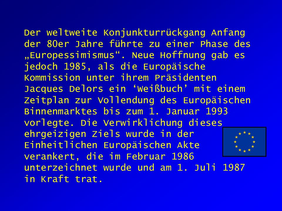 "Der weltweite Konjunkturrückgang Anfang der 80er Jahre führte zu einer Phase des ""Europessimismus ."