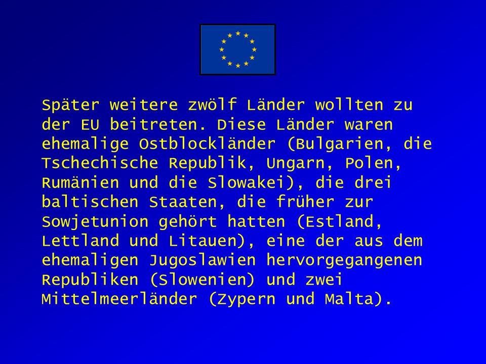 Später weitere zwölf Länder wollten zu der EU beitreten