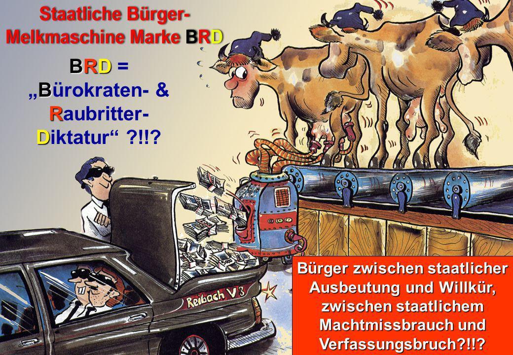 """BRD = """"Bürokraten- & Raubritter- Diktatur !!"""