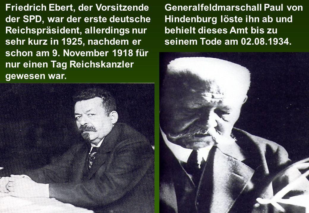 Friedrich Ebert, der Vorsitzende der SPD, war der erste deutsche Reichspräsident, allerdings nur sehr kurz in 1925, nachdem er schon am 9. November 1918 für nur einen Tag Reichskanzler gewesen war.