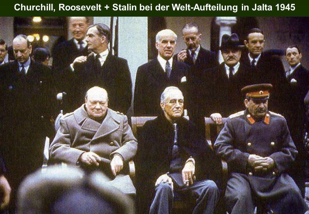 Churchill, Roosevelt + Stalin bei der Welt-Aufteilung in Jalta 1945