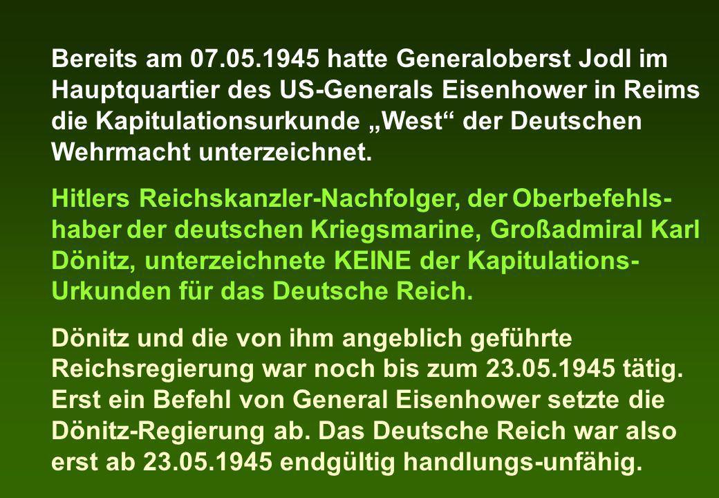 """Bereits am 07.05.1945 hatte Generaloberst Jodl im Hauptquartier des US-Generals Eisenhower in Reims die Kapitulationsurkunde """"West der Deutschen Wehrmacht unterzeichnet."""