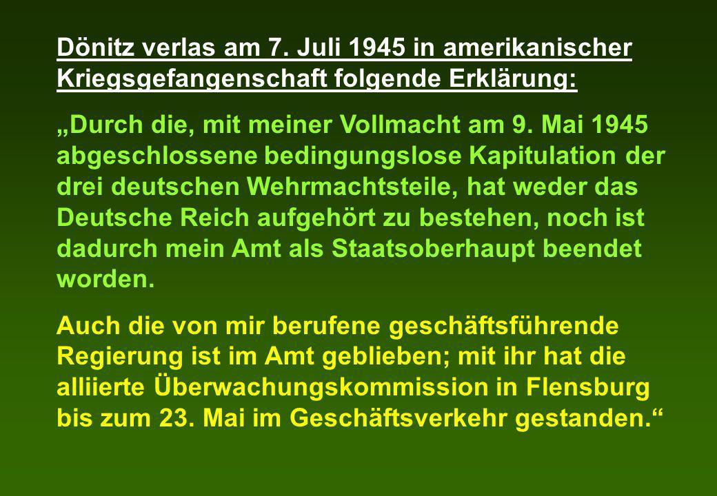 Dönitz verlas am 7. Juli 1945 in amerikanischer Kriegsgefangenschaft folgende Erklärung: