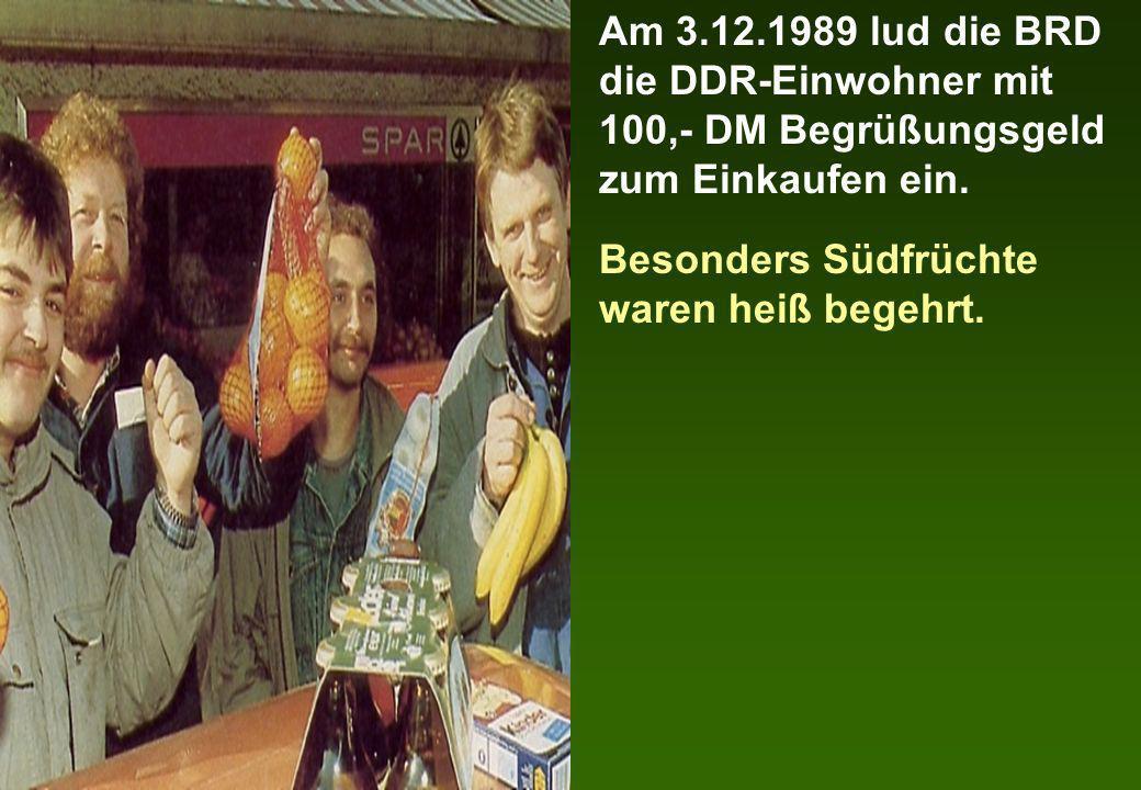 Am 3.12.1989 lud die BRD die DDR-Einwohner mit 100,- DM Begrüßungsgeld zum Einkaufen ein.