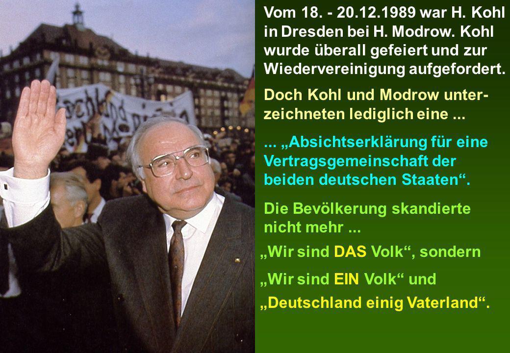 Vom 18. - 20. 12. 1989 war H. Kohl in Dresden bei H. Modrow