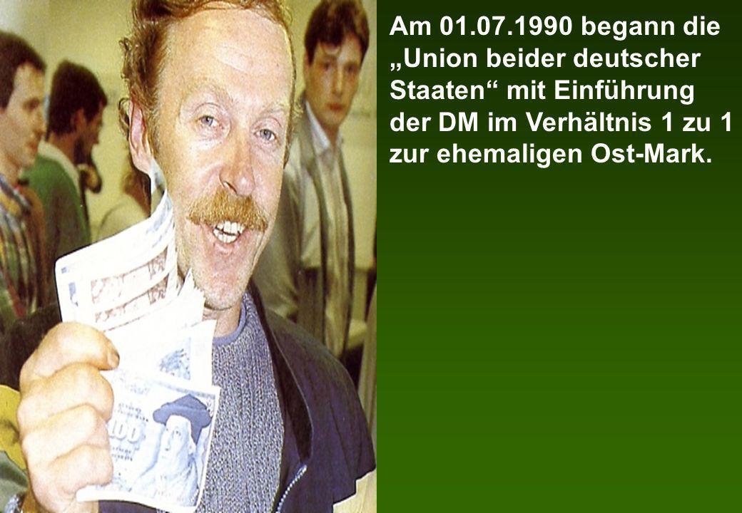 """Am 01.07.1990 begann die """"Union beider deutscher Staaten mit Einführung der DM im Verhältnis 1 zu 1 zur ehemaligen Ost-Mark."""