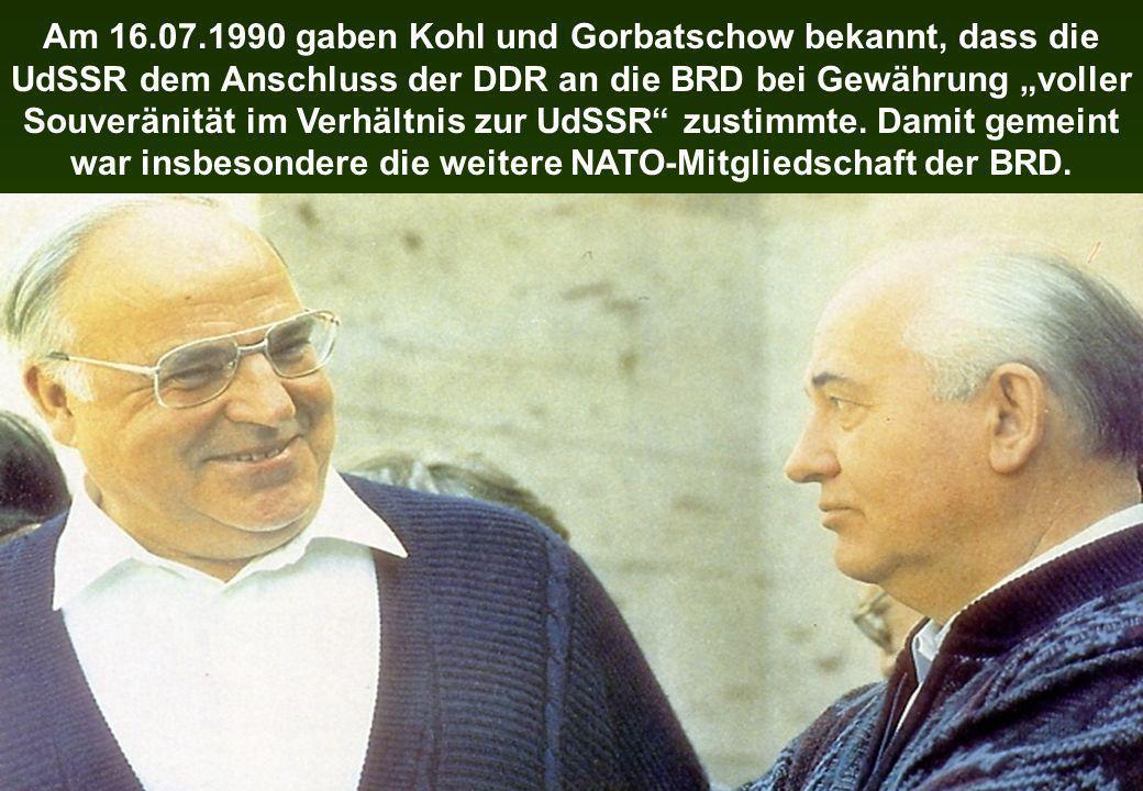 """Am 16.07.1990 gaben Kohl und Gorbatschow bekannt, dass die UdSSR dem Anschluss der DDR an die BRD bei Gewährung """"voller Souveränität im Verhältnis zur UdSSR zustimmte."""