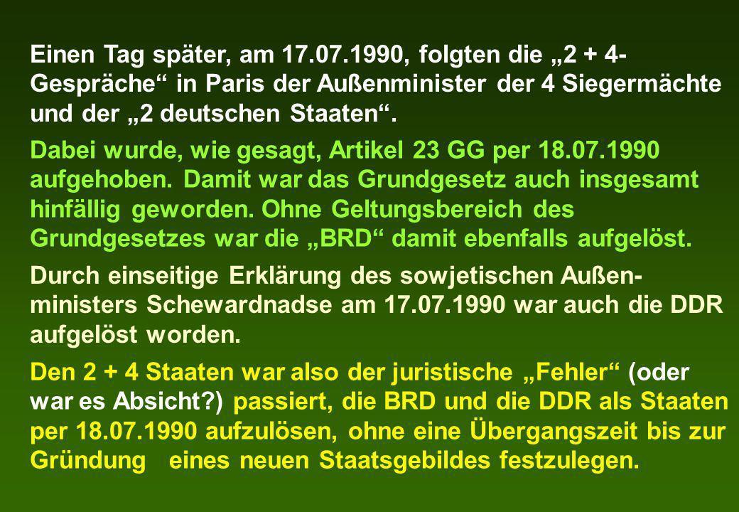 """Einen Tag später, am 17.07.1990, folgten die """"2 + 4-Gespräche in Paris der Außenminister der 4 Siegermächte und der """"2 deutschen Staaten ."""