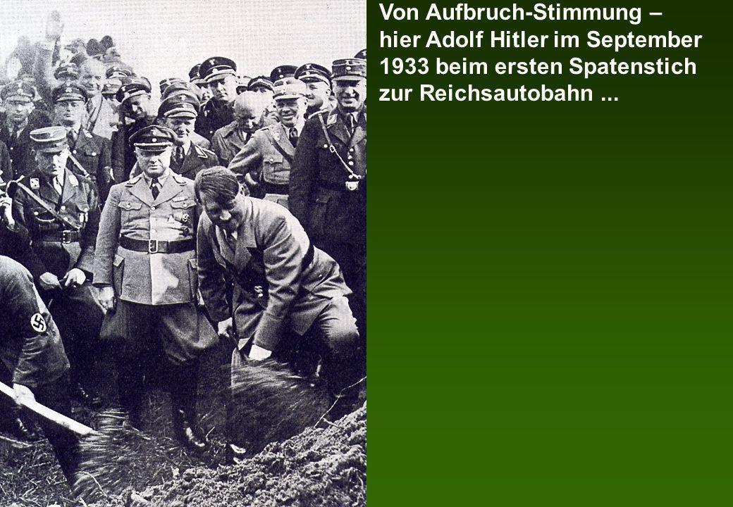 Von Aufbruch-Stimmung – hier Adolf Hitler im September 1933 beim ersten Spatenstich zur Reichsautobahn ...