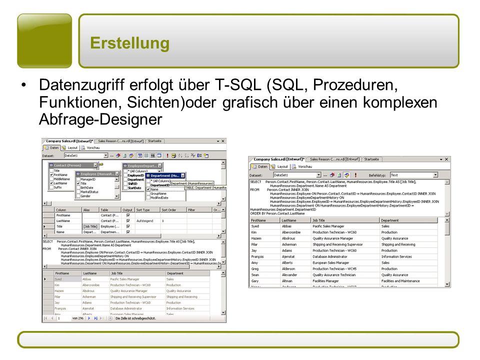 Erstellung Datenzugriff erfolgt über T-SQL (SQL, Prozeduren, Funktionen, Sichten)oder grafisch über einen komplexen Abfrage-Designer.