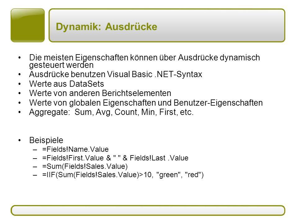 Dynamik: Ausdrücke Die meisten Eigenschaften können über Ausdrücke dynamisch gesteuert werden. Ausdrücke benutzen Visual Basic .NET-Syntax.