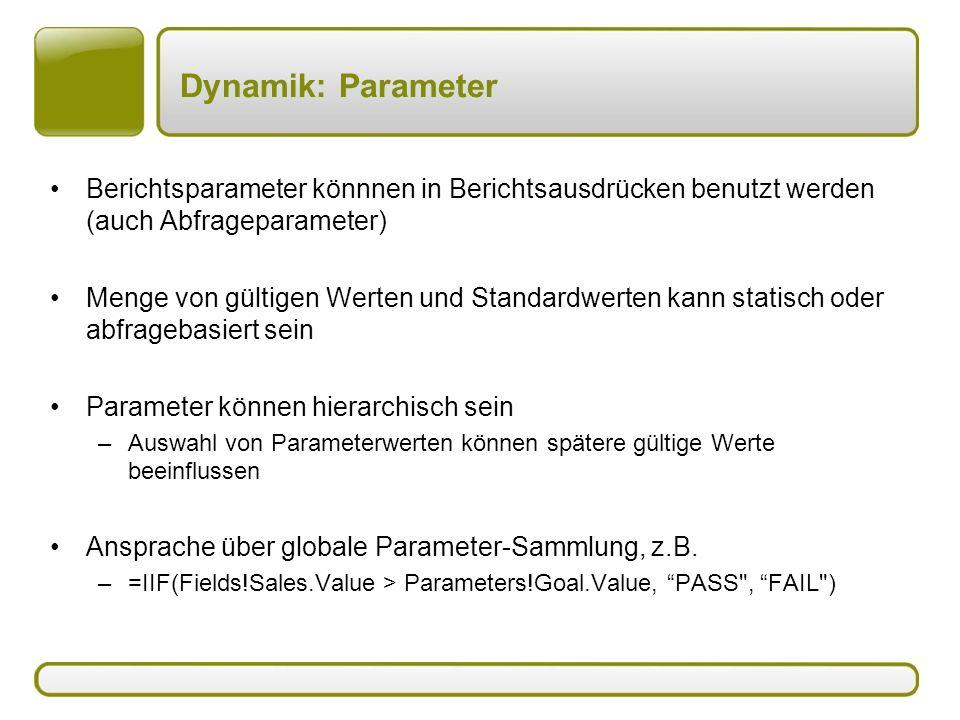 Dynamik: Parameter Berichtsparameter könnnen in Berichtsausdrücken benutzt werden (auch Abfrageparameter)