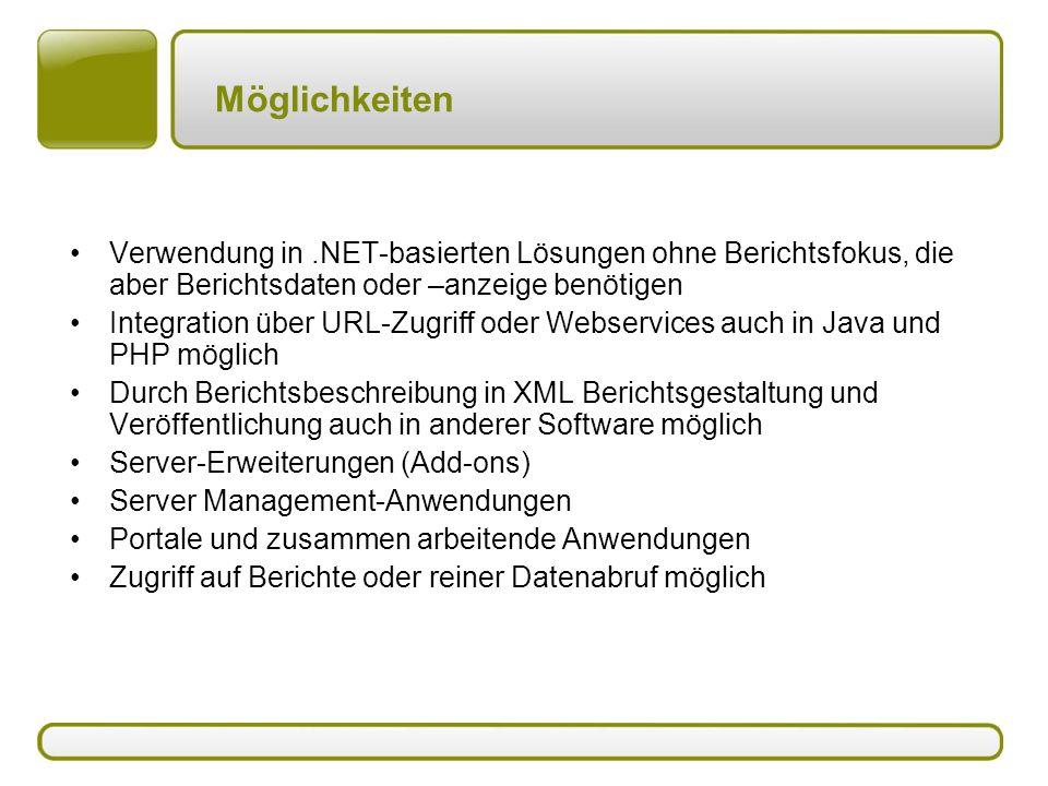 Möglichkeiten Verwendung in .NET-basierten Lösungen ohne Berichtsfokus, die aber Berichtsdaten oder –anzeige benötigen.