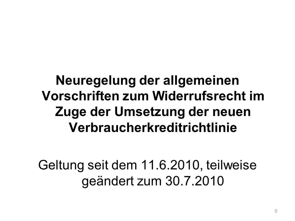 Neuregelung der allgemeinen Vorschriften zum Widerrufsrecht im Zuge der Umsetzung der neuen Verbraucherkreditrichtlinie Geltung seit dem 11.6.2010, teilweise geändert zum 30.7.2010