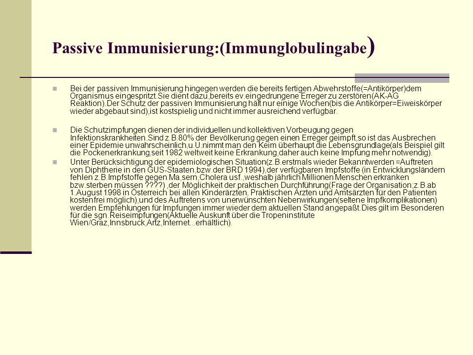Passive Immunisierung:(Immunglobulingabe)