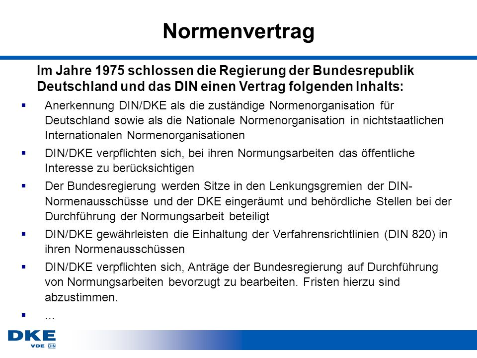 Normenvertrag Im Jahre 1975 schlossen die Regierung der Bundesrepublik Deutschland und das DIN einen Vertrag folgenden Inhalts: