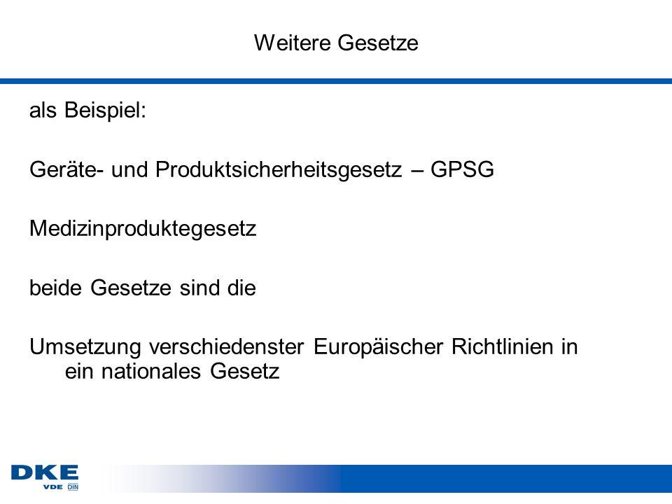 Weitere Gesetze als Beispiel: Geräte- und Produktsicherheitsgesetz – GPSG. Medizinproduktegesetz.