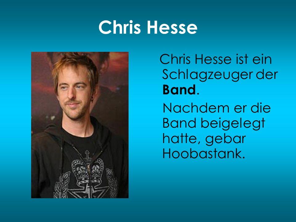 Chris Hesse Nachdem er die Band beigelegt hatte, gebar Hoobastank.