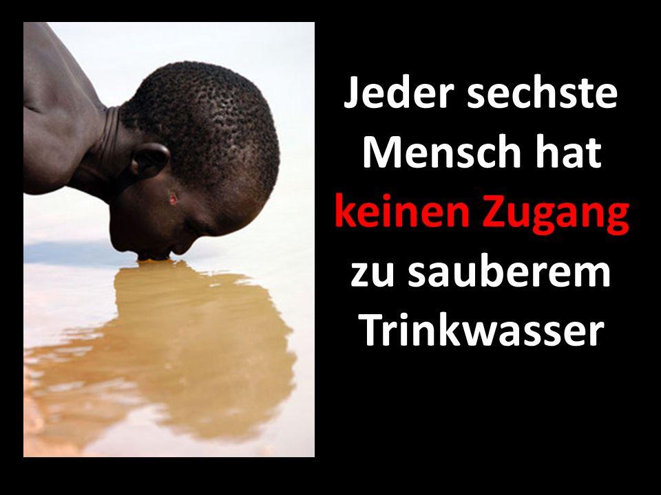 Jeder sechste Mensch hat keinen Zugang zu sauberem Trinkwasser
