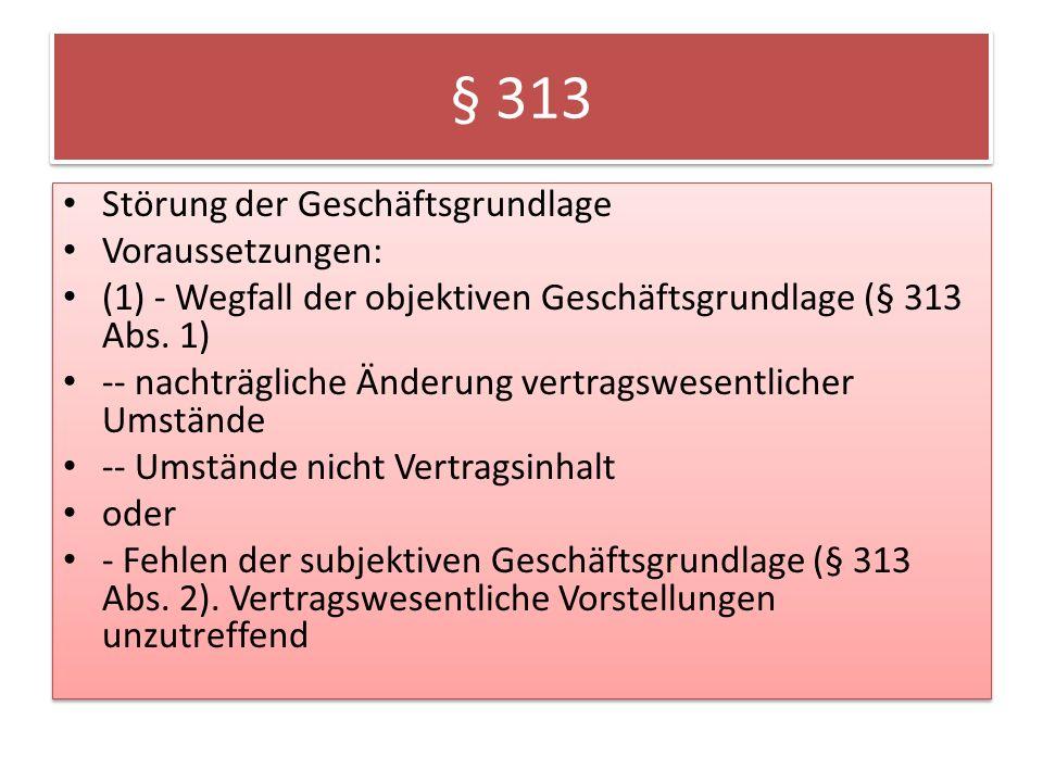 § 313 Störung der Geschäftsgrundlage Voraussetzungen: