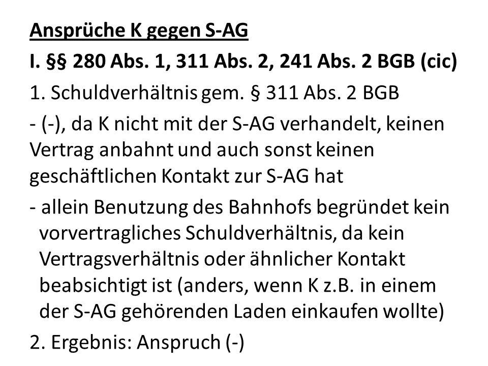 Ansprüche K gegen S-AG I. §§ 280 Abs. 1, 311 Abs. 2, 241 Abs