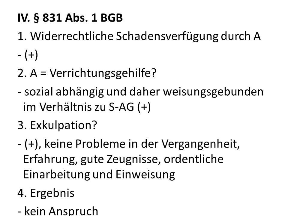 IV. § 831 Abs. 1 BGB 1. Widerrechtliche Schadensverfügung durch A - (+) 2.