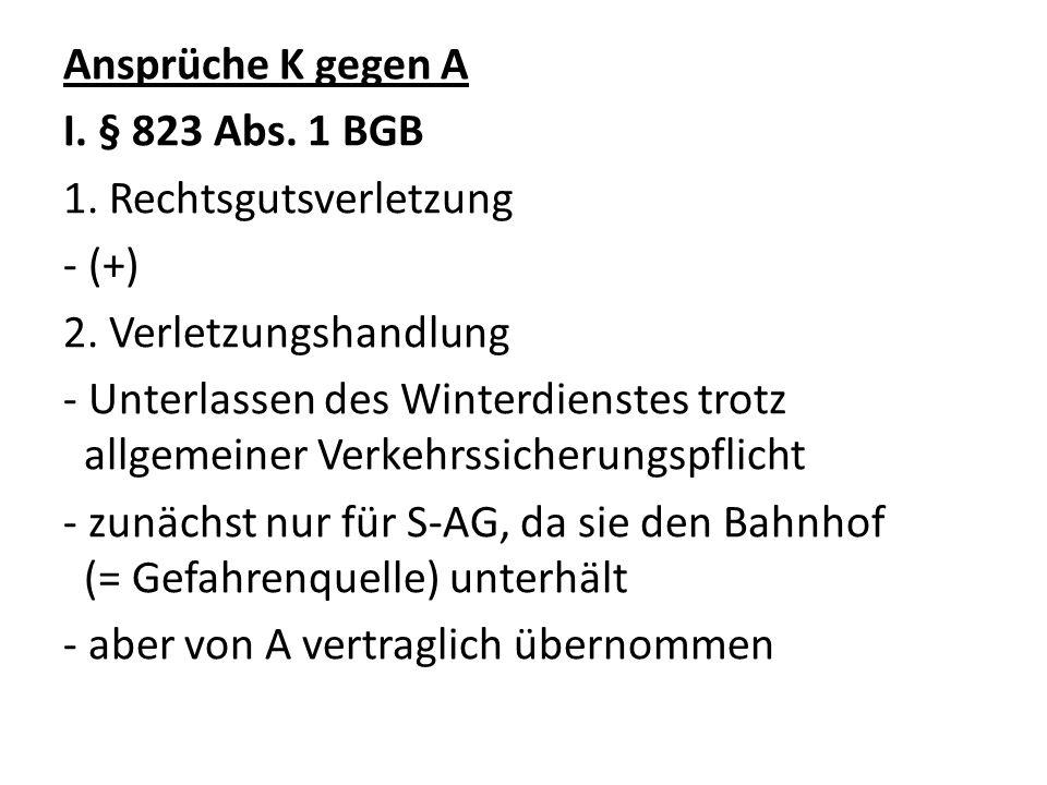 Ansprüche K gegen A I. § 823 Abs. 1 BGB 1. Rechtsgutsverletzung - (+) 2.