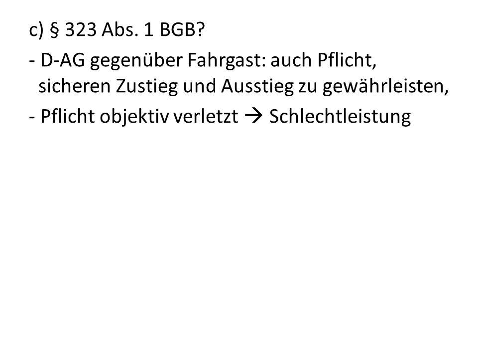 c) § 323 Abs. 1 BGB - D-AG gegenüber Fahrgast: auch Pflicht, sicheren Zustieg und Ausstieg zu gewährleisten,