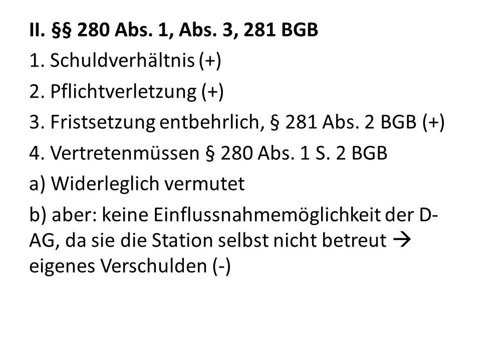 II. §§ 280 Abs. 1, Abs. 3, 281 BGB 1. Schuldverhältnis (+) 2