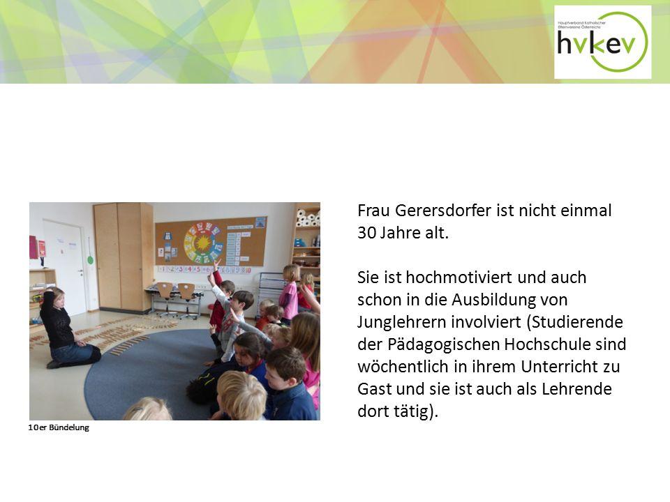 Frau Gerersdorfer ist nicht einmal 30 Jahre alt.